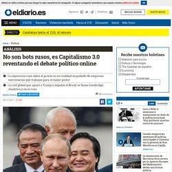 No son bots rusos, es Capitalismo 3.0 reventando el debate político online