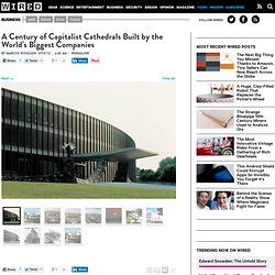 A Century of Capitalist Cathedrals Built By the World's Biggest Companies | Wired Business