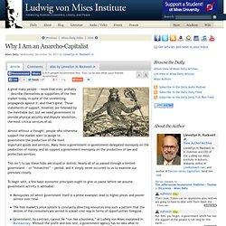 Why I Am an Anarcho-Capitalist - Llewellyn H. Rockwell Jr.