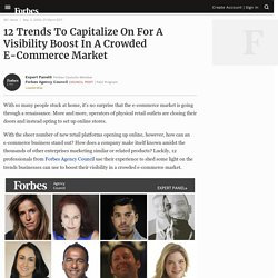 Council Post: 12 Trends To Capitalize On For A Visibility Boost In A Crowded E-Commerce Market