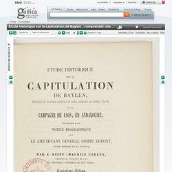 Étude historique sur la capitulation de Baylen... comprenant une narration détaillée de la campagne de 1808 en Andalousie, et précédée d'une notice biographique sur le lieutenant général Cte Dupont, ancien ministre de la Guerre, par E. Saint-Maurice Caban