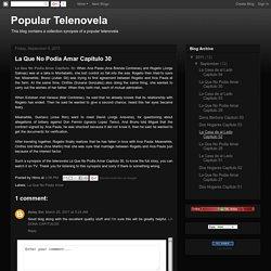 La Que No Podia Amar Capitulo 30 - Popular Telenovela