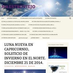 LUNA NUEVA EN CAPRICORNIO, SOLSTICIO DE INVIERNO EN EL NORTE. DICIEMBRE 21 DE 2014.