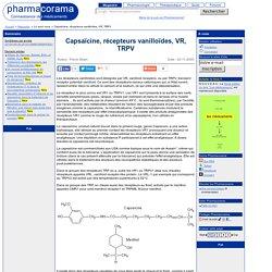 Capsaïcine, récepteurs vanilloïdes, VR, TRPV