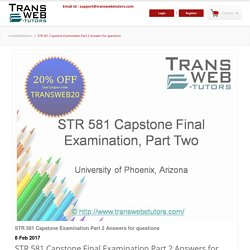 STR 581 Capstone Examination Part 2 Answers for questions of University of Phoenix online course