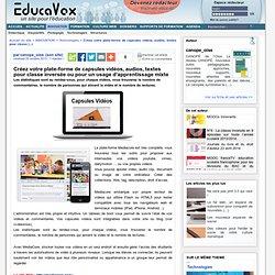 Créez votre plate-forme de capsules vidéos, audios, textes pour classe inversée ou pour un usage d'apprentissage mixte