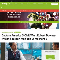 Captain America 3 Civil War : Robert Downey Jr fâché qu'Iron Man soit le méchant ?