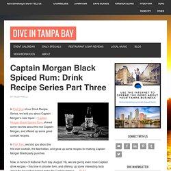 Captain Morgan Black Spiced Rum: Drink Recipe Series Part Three