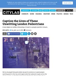 A New Digital Exhibit Lets Users Write Captions About Unwitting London Pedestrians
