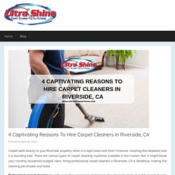 4 Captivating Reasons To Hire Carpet Cleaners in Riverside, CA