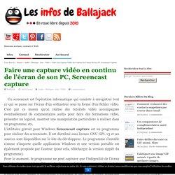 Faire une capture vidéo en continu de l'écran de son PC, Screencast capture