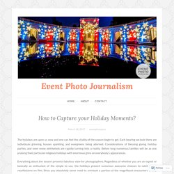How to Capture your Holiday Moments? – Event Photo Journalism