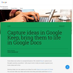 Capture ideas in Google Keep, bring them to life in Google Docs