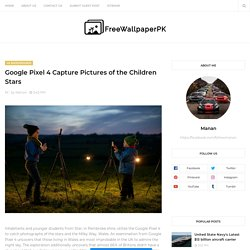 Google Pixel 4 Capture Pictures of the Children Stars