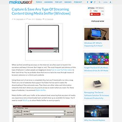 Capture & Save Any Type Of Streaming Content Using Media Sniffer [Windows]