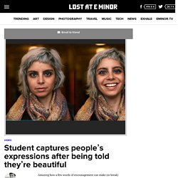 Student captures people's expressions after being told they're beautiful