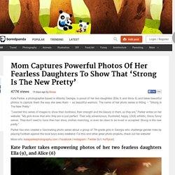 Mom Captures Powerful Photos Of Her Fearless Daughters To Show That 'Strong Is The New Pretty'