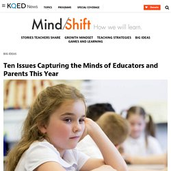 Ten Issues Capturing the Minds of Educators and Parents This Year