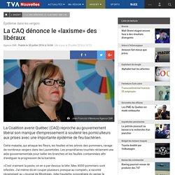 TVANOUVELLES (QC) 20/07/16 Épidémie dans les vergers - La CAQ dénonce le «laxisme» des libéraux