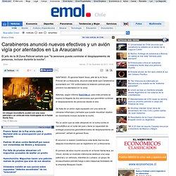Carabineros anunció nuevos efectivos y un avión vigía por atentados en La Araucanía
