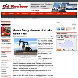 Caracal Energy discovers oil at Krim field in Chad