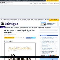 Le mauvais caractère politique des Français
