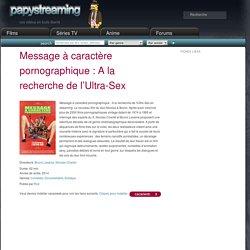 Message à caractère pornographique : A la recherche de l'Ultra-Sex en streaming.