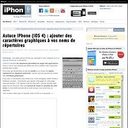 Astuce iPhone (iOS 4) : ajouter des caractères graphiques à vos noms de répertoires - iPhone 4, iPad, iPod Touch : le blog iPhon.fr