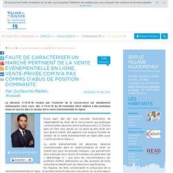 Faute de caractériser un marché pertinent de la vente évènementielle en ligne, Vente-Privée.com n'a pas commis d'abus de position dominante. Par Guillaume Mallen, Avocat.