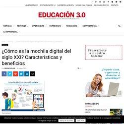 ¿Cómo es la mochila digital del siglo XXI? Características y beneficios - Educación 3.0