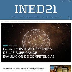 CARACTERÍSTICAS DESEABLES DE LAS RÚBRICAS DE EVALUACIÓN DE COMPETENCIAS - INED21