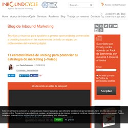 11 características de un blog para potenciar tu estrategia de marketing [+Vídeo]