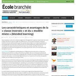 Les caractéristiques et avantages de la « classe inversée » et du « modèle mixte » (blended learning) - L'École branchée