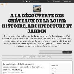 Le jardin italien de la Renaissance : caractéristiques et compositions (partie 1 : les éléments structurels) - A la découverte des châteaux de la Loire: histoire, architecture et jardin