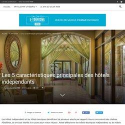 Les 5 caractéristiques principales des hôtels indépendants - Blog e-tourisme #VEM