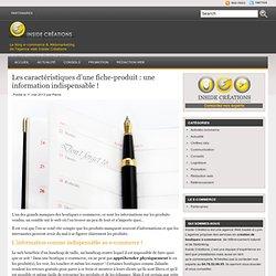 Les caractéristiques d'une fiche-produit : une information indispensable !
