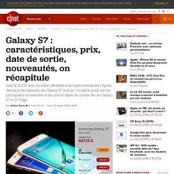 Galaxy S7 : caractéristiques, prix, date de sortie, nouveautés, on récapitule