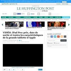 iPad Pro: prix, date de sortie et toutes les caractéristiques de la grande tablette d'Apple