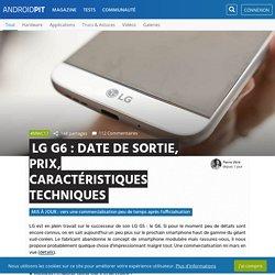 LG G6 : date de sortie, prix et caractéristiques techniques