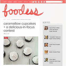 Caramallow Cupcakes + a Delicious-in-Focus Contest