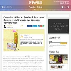 Carambar utilise les Facebook Reactions de manière (ultra) créative dans son dernier post !
