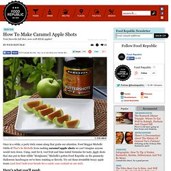 How to Make Caramel Apple Shots | Food Republic