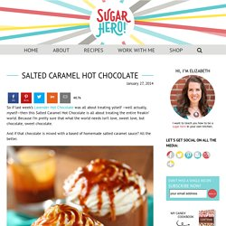 Salted Caramel Hot Chocolate - SugarHero
