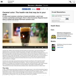 CONSUMER REPORTS 10/02/14 Caramel color: The health risk that may be in your soda
