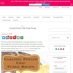 Caramel Potato Chip Fudge Recipe - Domestic Mommyhood
