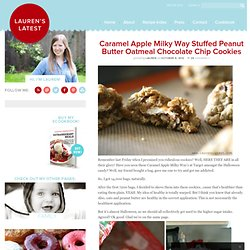 Lauren's Latest » Caramel Apple Milky Way Stuffed Peanut Butter Oatmeal Chocolate Chip Cookies