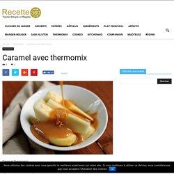 caramel thermomix - facile pour vos gâteaux et tartes