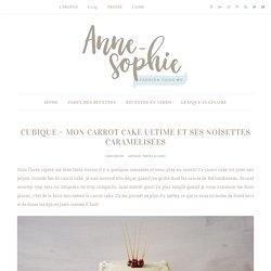 Mon Carrot Cake ultime & sa déco noisettes caramelisées - AnneSO FashionCooking