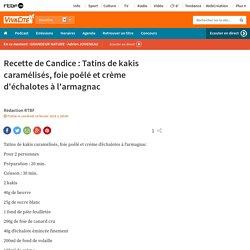 Recette de Candice : Tatins de kakis caramélisés, foie poêlé et crème d'échalotes à l'armagnac