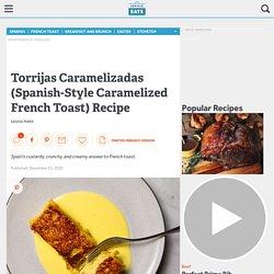 Torrijas Caramelizadas (Spanish-Style Caramelized French Toast) Recipe